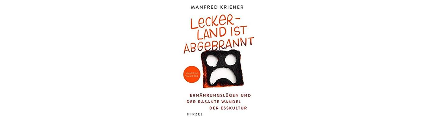 Buch: Leckerland ist abgebrannt. Ernährungslügen und der rasante Wandel der Esskultur