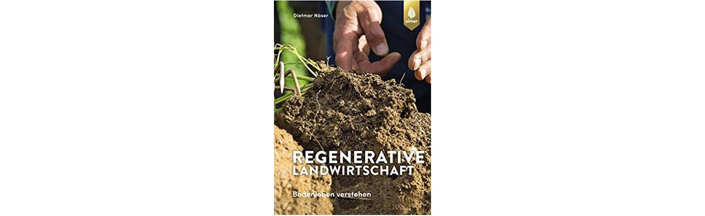 Buch: Regenerative Landwirtschaft: Bodenleben und Pflanzenstoffwechsel verstehen. Dietmar Näser