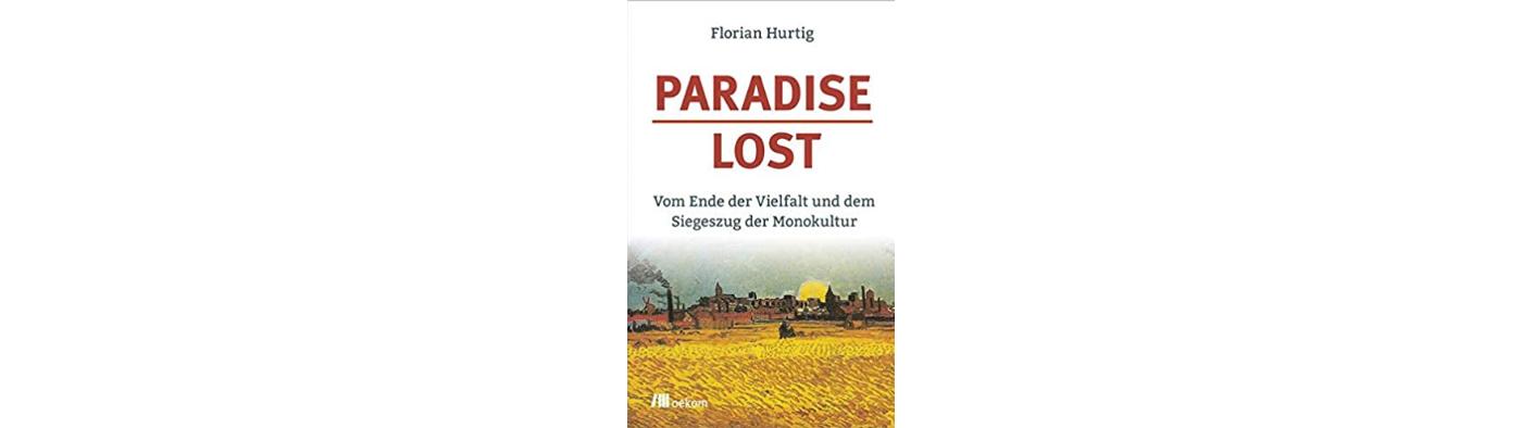 Buch: Paradise Lost. Vom Ende der Vielfalt und dem Siegeszug der Monokultur