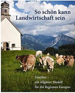 Buch: So schön kann Landwirtschaft sein: VonHier – ein Allgäuer Modell für die Regionen Europas