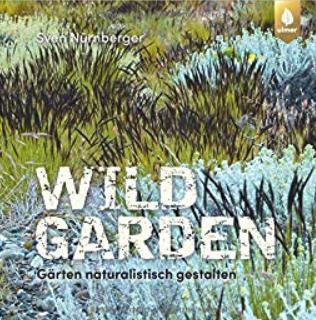 Buch: Wild Garden. Gärten naturalistisch gestalten